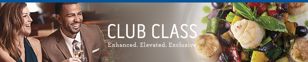 CLUB CLASS Enhanced. Elevated. Exclusive.